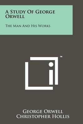Image for A Study Of George Orwell: The Man And His Works
