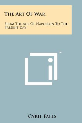 The Art Of War: From The Age Of Napoleon To The Present Day, Falls, Cyril
