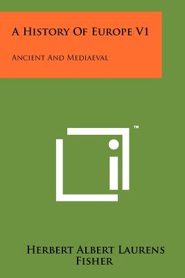 A History Of Europe V1: Ancient And Mediaeval, Fisher, Herbert Albert Laurens