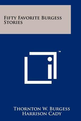Fifty Favorite Burgess Stories, Burgess, Thornton W.