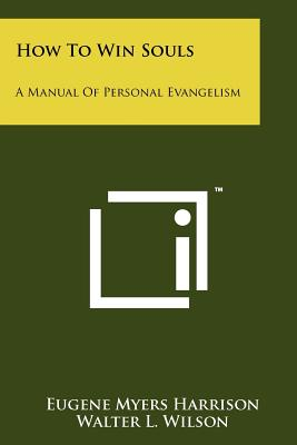 How To Win Souls: A Manual Of Personal Evangelism, Harrison, Eugene Myers; Wilson, Walter L.