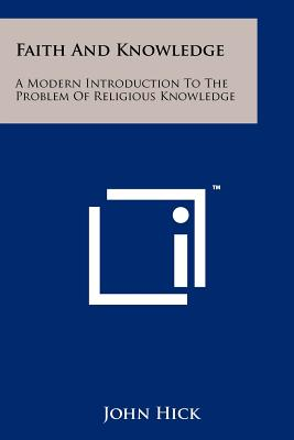 Faith and Knowledge: A Modern Introduction to the Problem of Religious Knowledge (Fontana Library of Theology and Philoso), Hick, John