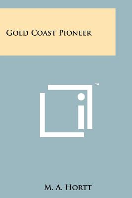 Gold Coast Pioneer, Hortt, M. A.