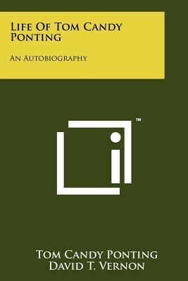 Life Of Tom Candy Ponting: An Autobiography, Ponting, Tom Candy