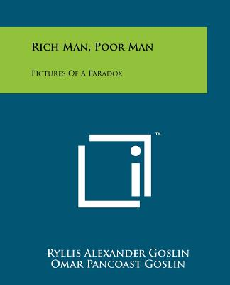 Rich Man, Poor Man: Pictures Of A Paradox, Goslin, Ryllis Alexander; Goslin, Omar Pancoast