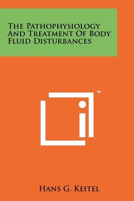 The Pathophysiology And Treatment Of Body Fluid Disturbances, Keitel, Hans G.