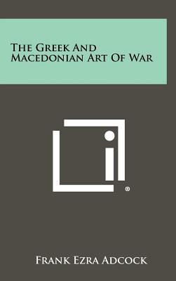 The Greek And Macedonian Art Of War, Adcock, Frank Ezra