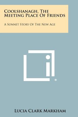 Coolshanagh, The Meeting Place Of Friends: A Sonnet Story Of The New Age, Markham, Lucia Clark