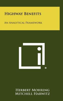 Highway Benefits: An Analytical Framework, Mohring, Herbert; Harwitz, Mitchell