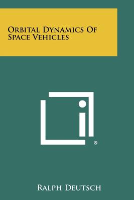Orbital Dynamics Of Space Vehicles, Deutsch, Ralph