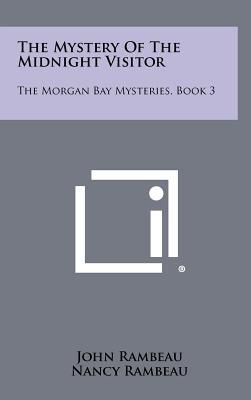 The Mystery Of The Midnight Visitor: The Morgan Bay Mysteries, Book 3, Rambeau, John; Rambeau, Nancy