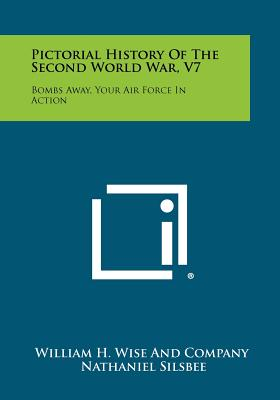Image for Pictorial History Of The Second World War, V7: Bombs Away, Your Air Force In Action