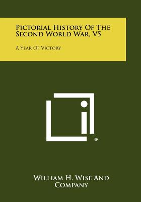 Image for Pictorial History of the Second World War, V5: A Year of Victory
