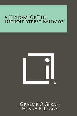A History Of The Detroit Street Railways, O'Geran, Graeme