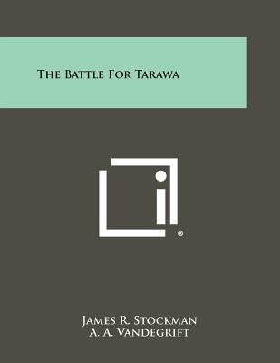 The Battle For Tarawa, Stockman, James R.