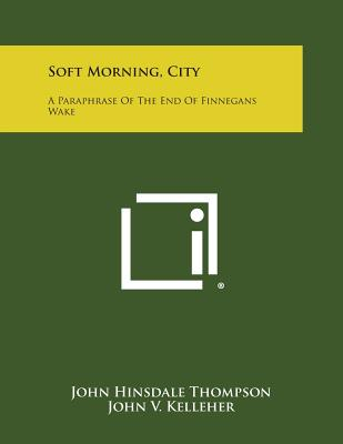 Soft Morning, City: A Paraphrase Of The End Of Finnegans Wake, Thompson, John Hinsdale