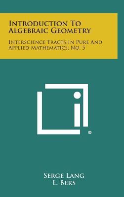 Introduction to Algebraic Geometry: Interscience Tracts in Pure and Applied Mathematics, No. 5, Lang, Serge