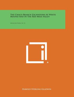The Chaco Branch Excavations at White Mound and in the Red Mesa Valley: Medallion Papers, No. 33, Gladwin, Harold Sterling