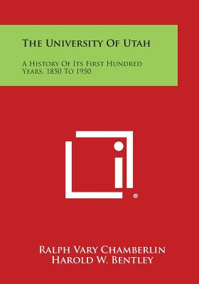 Image for The University of Utah: A History of Its First Hundred Years, 1850 to 1950