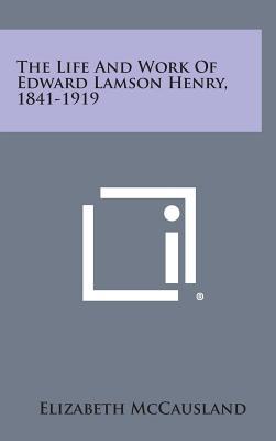 The Life and Work of Edward Lamson Henry, 1841-1919, McCausland, Elizabeth