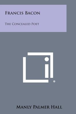 Francis Bacon: The Concealed Poet, Hall, Manly Palmer