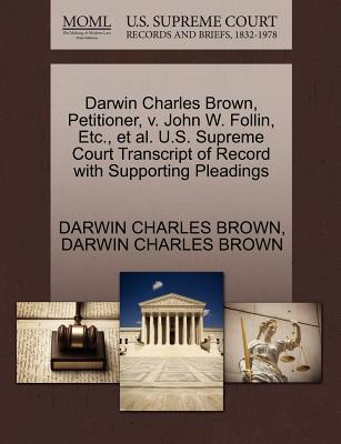 Image for Darwin Charles Brown, Petitioner, v. John W. Follin, Etc., et al. U.S. Supreme Court Transcript of Record with Supporting Pleadings