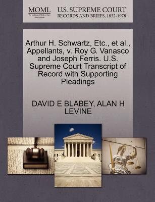 Arthur H. Schwartz, Etc., et al., Appellants, v. Roy G. Vanasco and Joseph Ferris. U.S. Supreme Court Transcript of Record with Supporting Pleadings, BLABEY, DAVID E; LEVINE, ALAN H