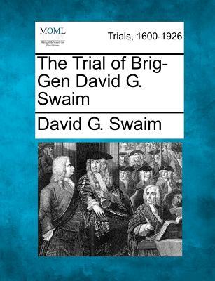 Image for The Trial of Brig-Gen David G. Swaim