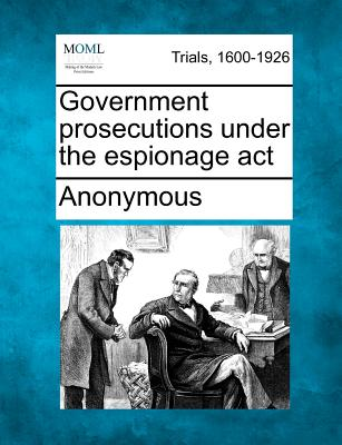 Government prosecutions under the espionage act, Anonymous