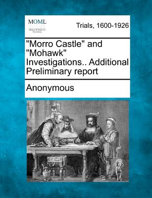 "Image for ""Morro Castle"" and ""Mohawk"" Investigations.. Additional Preliminary report"