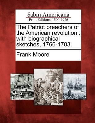 Image for The Patriot preachers of the American revolution: with biographical sketches, 1766-1783.