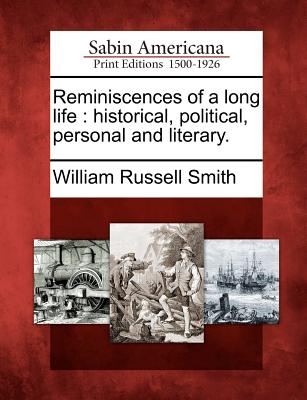Image for Reminiscences of a long life: historical, political, personal and literary.