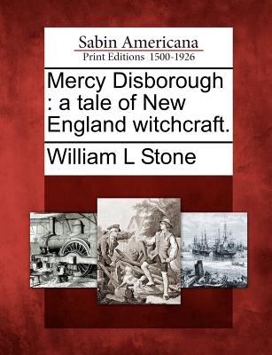 Mercy Disborough: a tale of New England witchcraft., Stone, William L