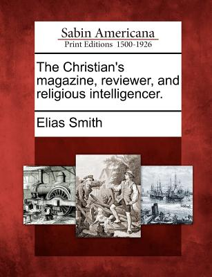 The Christian's magazine, reviewer, and religious intelligencer., Smith, Elias