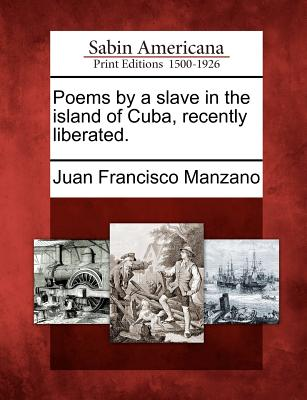 Poems by a slave in the island of Cuba, recently liberated., Manzano, Juan Francisco