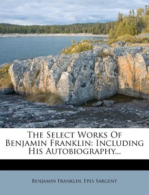 Image for The Select Works Of Benjamin Franklin: Including His Autobiography...