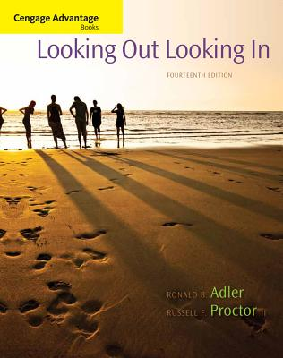 Cengage Advantage Books: Looking Out, Looking In, 14th Edition, Adler, Ronald B.; Proctor II, Russell F.