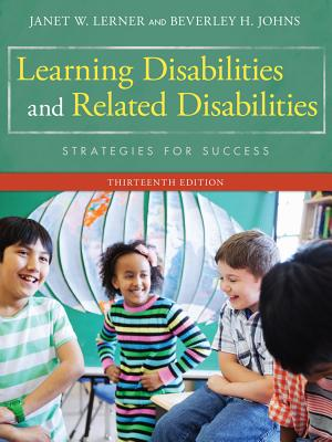 Learning Disabilities and Related Disabilities: Strategies for Success 13th Edition, Janet W. Lerner (Author), Beverley Johns (Author)