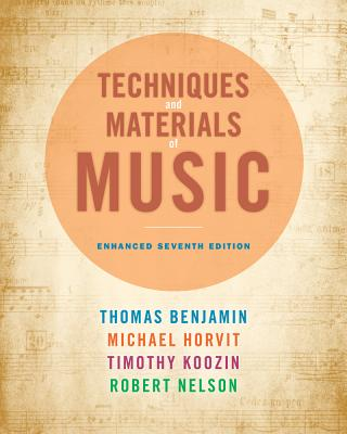 Techniques and Materials of Music: From the Common Practice Period Through the Twentieth Century, Enhanced Edition (with Premium Website Printed Access Card), Thomas Benjamin, Michael Horvit, Robert Nelson, Timothy Koozin