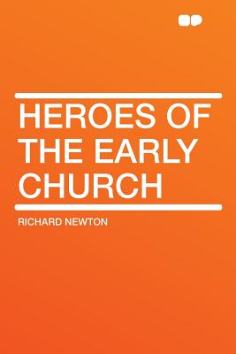 Heroes of the Early Church, Newton, Richard