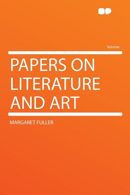 Papers on Literature and Art, Fuller, Margaret