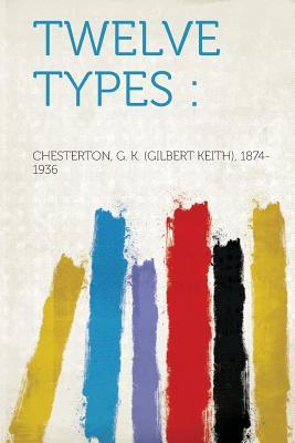 Twelve Types, 1874-1936, Chesterton G. K.