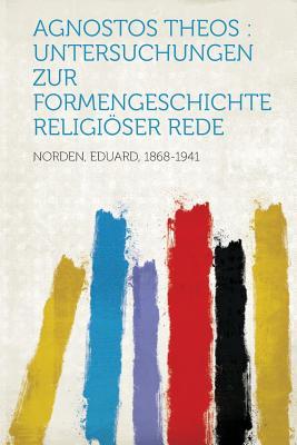 Image for Agnostos Theos: Untersuchungen Zur Formengeschichte Religioser Rede (German Edition)