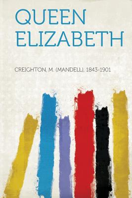 Queen Elizabeth, Creighton M. (Mandell) 1843-1901 (Creator)