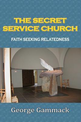Image for The Secret Service Church:Faith Seeking Relatedness