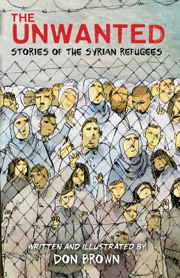 The Unwanted: Stories of the Syrian Refugees, Don Brown