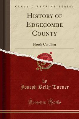 History of Edgecombe County: North Carolina (Classic Reprint), Turner, Joseph Kelly
