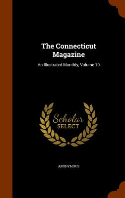The Connecticut Magazine: An Illustrated Monthly, Volume 10, Anonymous