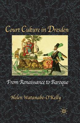 Court Culture in Dresden, Watanabe-O'Kelly, H.
