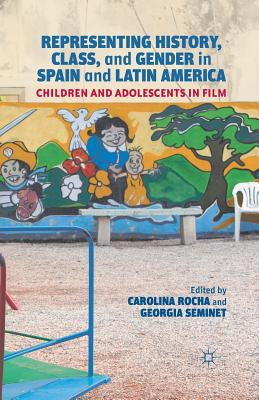 Image for Representing History, Class, and Gender in Spain and Latin America: Children and Adolescents in Film